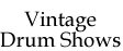 Vintage Drum Shows